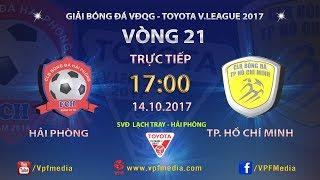 FULL | HẢI PHÒNG vs TP HỒ CHÍ MINH | VÒNG 21 TOYOTA V LEAGUE 2017