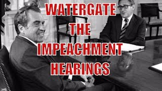 Watergate Scandal   - The Impeachment Hearings