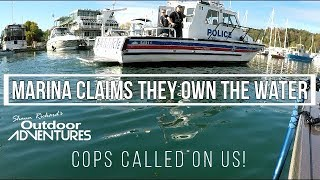Marina claims to own water around docks? Cops called on us?!