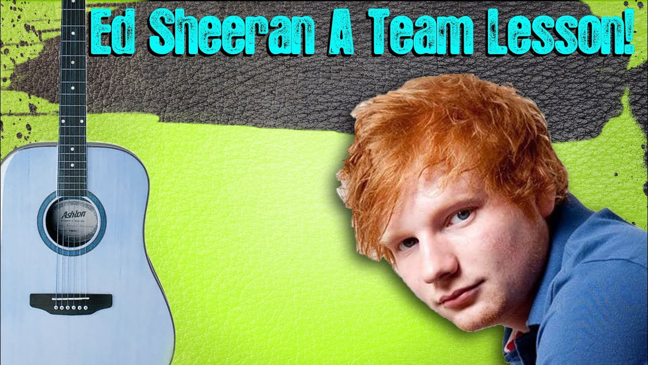 Ed Sheeran A Team Guitar Lesson With Chords For Beginners