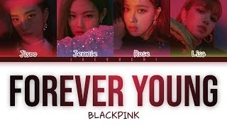 BLACKPINK - 'FOREVER YOUNG' LYRICS (Color Coded Eng/Rom/Han)