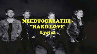 HARD LOVE - NEEDTOBREATHE OFFICIAL LYRICS (HD)