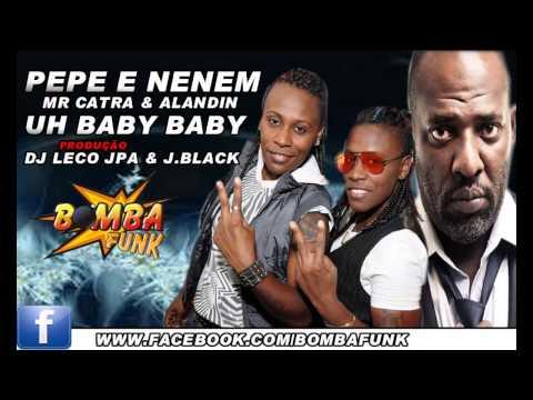 Baixar Pepe e Nenem Mr Catra Alandin  Uh Baby Baby  DJ Leco JPA & J. Black )