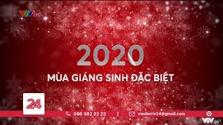 2020 - Mùa Giáng sinh đặc biệt | VTV24