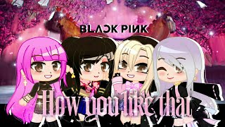 HOW YOU LIKE THAT ♡BLACK PINK♡ [GACHA CLUB MUSIC VIDEO] (~Flash Warning~)