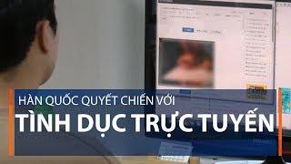 Hàn Quốc quyết chiến với tình dục trực tuyến | VTC1