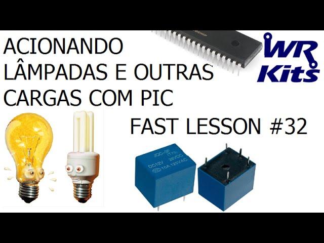 ACIONANDO LÂMPADAS E OUTRAS CARGAS COM PIC | Fast Lesson #32