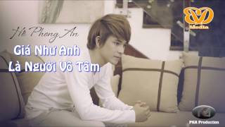 Giá Như Anh Là Người Vô Tâm Remix - Hồ Phong An (Độc Quyền)