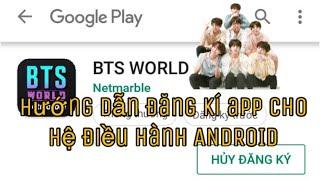 Hướng dẫn đăng ký app BTS World  hệ điều hành Android   Máy Samsung, Oppo,...