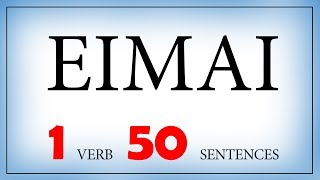 """Learn Greek: The Verb """"είμαι""""   Present Tense Conjugation, Syntax and 50 Sentence Examples"""