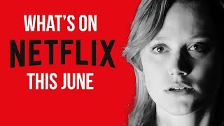 What's New to Netflix: June 2018 (Original Series & Movies)