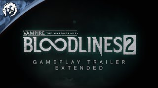 Vampire: The Masquerade - Bloodlines 2 - Trailer del Gameplay esteso
