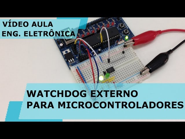 WATCHDOG EXTERNO PARA MICROCONTROLADORES | Vídeo Aula #172