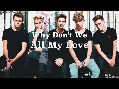 All My Love (lyrics) - Why Don't We