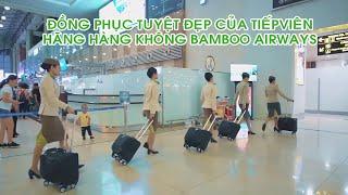 ĐỒNG PHỤC TUYỆT ĐẸP CỦA TIẾP VIÊN HÀNG KHÔNG BAMBOO AIRWAYS