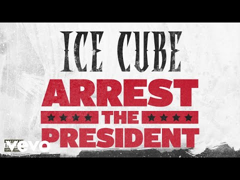 Ice Cube - Arrest The President (Audio)