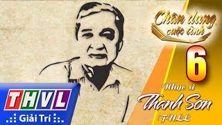 THVL | Chân dung cuộc tình – Tập 6: Thanh Sơn - Kỷ Niệm Ngày Xanh