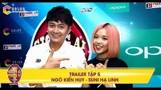 Giọng ải giọng ai | trailer tập 5: Ngô Kiến Huy, Suni Hạ Linh bối rối vì cái nhìn của Trường Giang