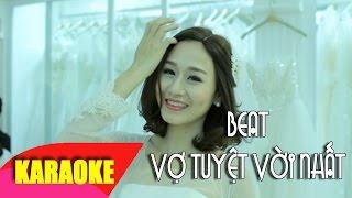 Vợ Tuyệt Vời Nhất Karaoke (beat chuẩn) - Vũ Duy Khánh