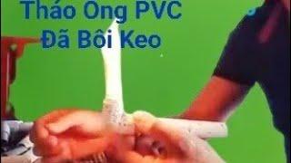 Cách tháo ống PVC đã bôi keo đơn giản,dễ dàng
