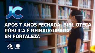 Após 7 anos fechada, biblioteca pública é reinaugurada em Fortaleza