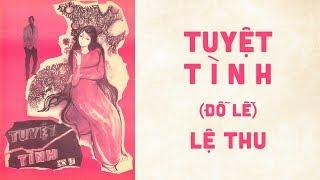 🎵 Tuyệt Tình (Đỗ Lễ) Lệ Thu Pre 1975 | Bìa Nhạc Xưa
