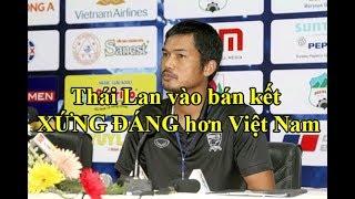 HLV Thái Lan-Chúng tôi vào bán kết XỨNG ĐÁNG hơn Việt Nam