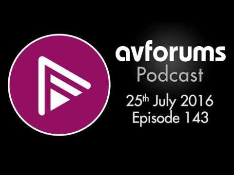 AVForums Podcast 25th July 2016 Episode 143