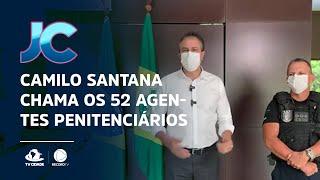 Camilo Santana chama os 52 agentes penitenciários que irão trabalhar no novo presídio do Ceará