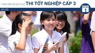 Thay đổi về quy chế thi tốt nghiệp cấp 3 | VTC1