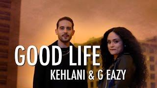 G-Eazy & Kehlani - Good Life [Lyrics]