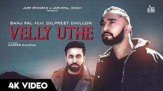 Velly Uthe – Sanj Pal – Dilpreet Dhillon