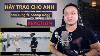 Gv. Thanh Nhạc Reaction SƠN TÙNG M-TP | HÃY TRAO CHO ANH ft. Snoop Dogg | Official MV