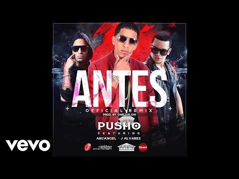 Pusho - Antes Remix (Audio) ft. J Alvarez & Arcangel