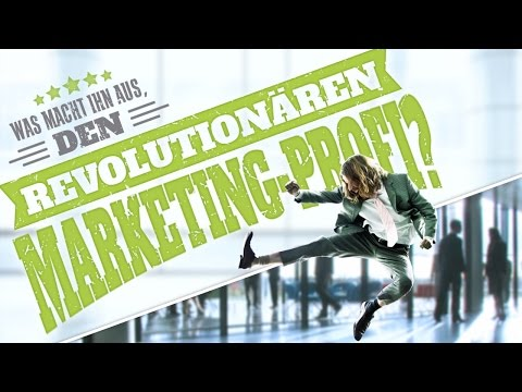 Was macht ihn aus, den revolutionären Marketing-Profi?