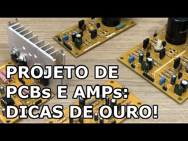 DICAS DE OURO PARA PROJETO DE PCBs DE AMPLIFICADORES