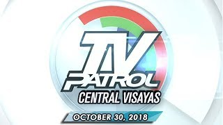 TV Patrol Central Visayas - October 30, 2018