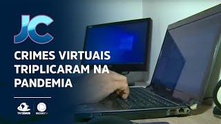 Crimes virtuais triplicaram na pandemia
