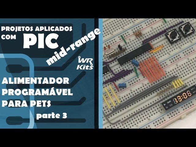 ALIMENTADOR PROGRAMÁVEL PARA PETS (p3) | Projetos com PIC Mid-Range #08