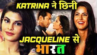 कैसे Katrina Kaif ने छिनी Jacqueline से Salman Khan की Bharat?