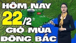 Dự báo thời tiết hôm nay mới nhất ngày 22/2 |Gió Mùa Đông Bắc | Dự báo thời tiết 3 ngày tới