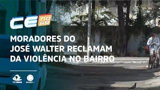 Moradores do José Walter reclamam da violência no bairro
