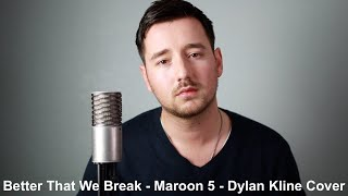 Better That We Break - Maroon 5 - Dylan Kline Cover
