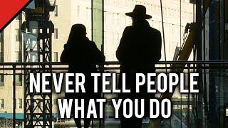 Never Tell People What You Do