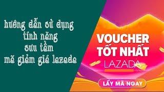 Hướng Dẫn Sử Dụng Tính Năng Sưu Tầm Mã Giảm Giá Trên Lazada