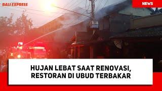 Hujan Lebat saat Renovasi, Restoran di Ubud Terbakar