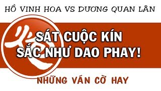 Cờ Tướng những ván cờ đỉnh cao hay nhất giữa Hồ Vinh Hoa vs Dương Quan Lân - 08
