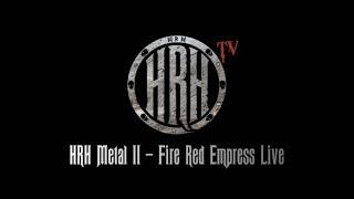 HRH TV - Fire Red Empress Live @ HRH Metal II 2018