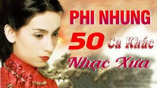 50 Ca Khúc PHI NHUNG Nhạc Xưa Để Đời - Nhạc Vàng Xưa Hay Nhất Phi Nhung