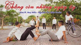 [OFFICIAL MUSIC VIDEO] Chẳng Còn Những Ngày Ấy - Vinz Ft. Huy Hiếu | Nguyễn Thị Thảo Cover